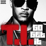 T.I. Still 'Rides with that 44' in New Single 'Go Get It'