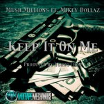Mush Millions Drops 'Keep It On Me' Featuring Mikey Dolllaz