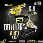 K.O The God To Drop 'Drillin Aint Easy' Mixtape Aug. 31