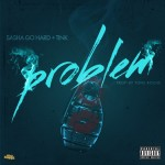 Sasha Go Hard Drops New Single 'Problem' Featuring Tink