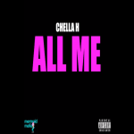 Chella H Drops 'All Me' Freestyle