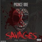 Prince Dre Preps New Single 'Savages'