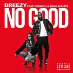 New Music: Dreezy- 'No Good' Featuring Common and Ross Augusta