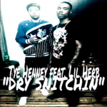 New Music: Tye Henney- 'Dry Snitchin' Featuring Lil Herb