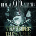New Music: Capo- 'Never Be The Same' Featuring Lil Flash and Manemane4cgg