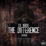 New Music: Lil Nuka- 'The Difference'