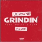 New Music: Lil Wayne, Drake and Turk- 'Grindin' Remix