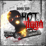 BossTop Drops 'Hot N*gga' Freestyle