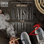 Gino Marley Announces 'Raised In The Streets 2' Mixtape
