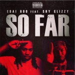 Edai and Shy Glizzy To Drop New Song 'So Far'