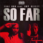 New Music: Edai and Shy Glizzy- 'So Far