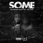 New Music: FBG Duck and Billionaire Black- 'Some'