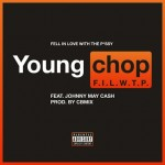 New Music: Young Chop and Johnny May Cash- 'F.I.L.W.T.P.'