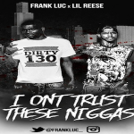 Exclusive Premier: Frank Luc and Lil Reese- 'I Don't Trust These N*ggas'
