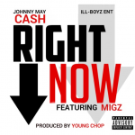 New Music: Johnny May Cash- 'Right Now' Featuring Migz of Ill Boyz