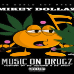 Mikey Dollaz Drops 'Music On Drugz' Mixtape