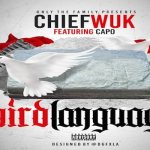 New Music: Chief Wuk- 'Bird Language' Featuring Capo