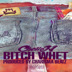 New Music: Chella H- 'B*tch Whet'