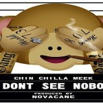 New Music: Chin Chilla Meek- 'I Don't See Nobody'