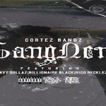 Cortez Bandz- 'Gang Nem' Featuring Mikey Dollaz, Billionaire Black and Rico Recklezz