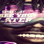 Chief Keef- 'See You Later'