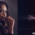 Interscope Artist Dreezy Drops 'Call It What You Want' EP