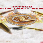 New Music: Tay600- 'With That (Remix)'