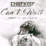 Chief Keef- 'Can't Wait' (Teaser) | Prod. By DP Beats