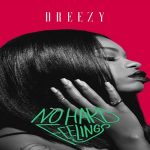 Dreezy To Release Debut Album 'No Hard Feelings' On July 15
