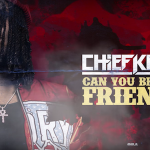 Chief Keef- 'Can You Be My Friend?'